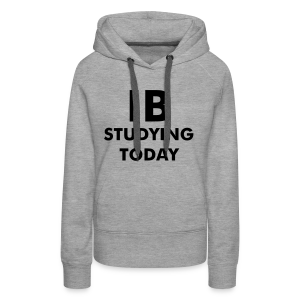 Studying today - Drunk tomorrow - Women's Premium Hoodie