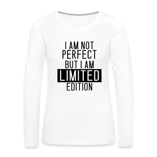I AM NOT PERFECT BUT I AM LIMITED EDITION PULLOVER  - Frauen Premium Langarmshirt