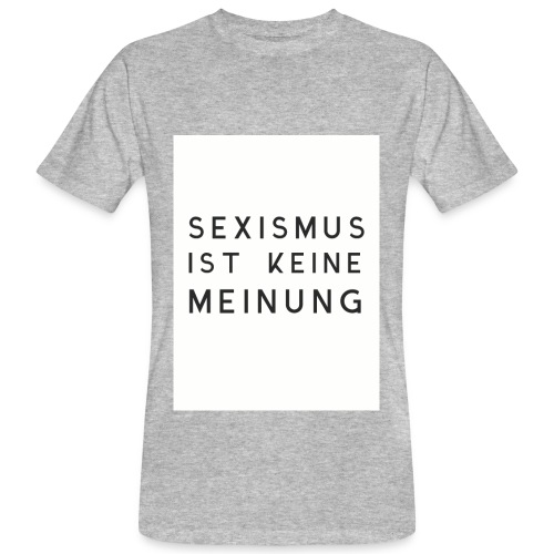 Männer Bio-T-Shirt Sexismus ist keine Meinung grau - Männer Bio-T-Shirt
