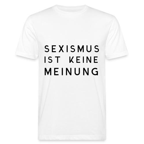 Männer Bio-T-Shirt Sexismus ist keine Meinung - Männer Bio-T-Shirt