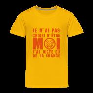 Tee shirts ~ T-shirt Premium Enfant ~ Pas choisi d'être moi...juste eu de la chance