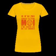 Tee shirts ~ T-shirt Premium Femme ~ Pas choisi d'être moi...juste eu de la chance