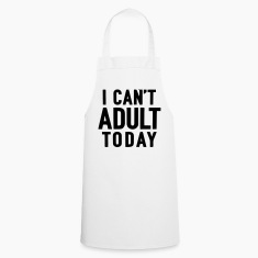 I CAN TODAY NOT ADULT BE  Aprons