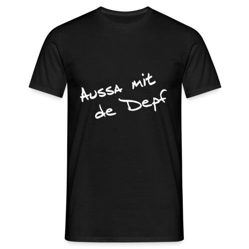Aussa mit de Depf Herren - Männer T-Shirt