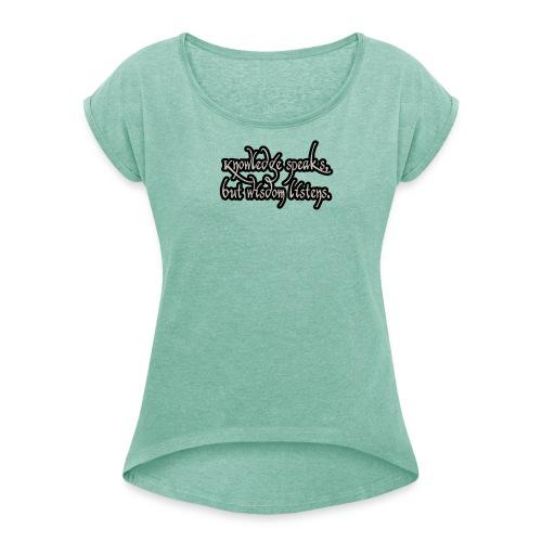 Damen T-Shirt  Knowledge speaks, but wisdom listens - Frauen T-Shirt mit gerollten Ärmeln