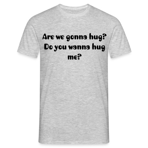 Are we gonna hug? (M) Black Text - Men's T-Shirt