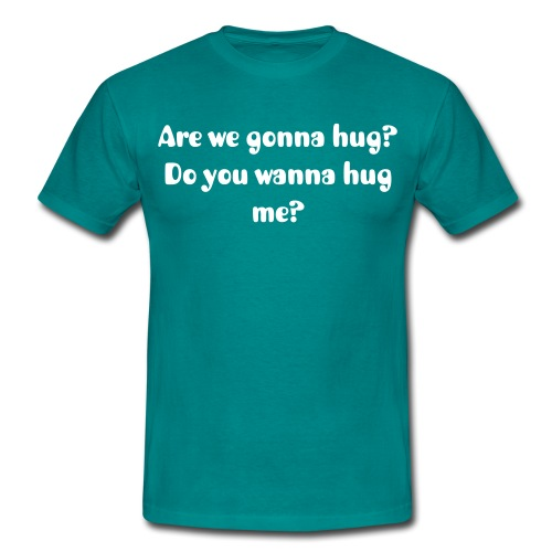 Are we gonna hug? (M) White Text - Men's T-Shirt