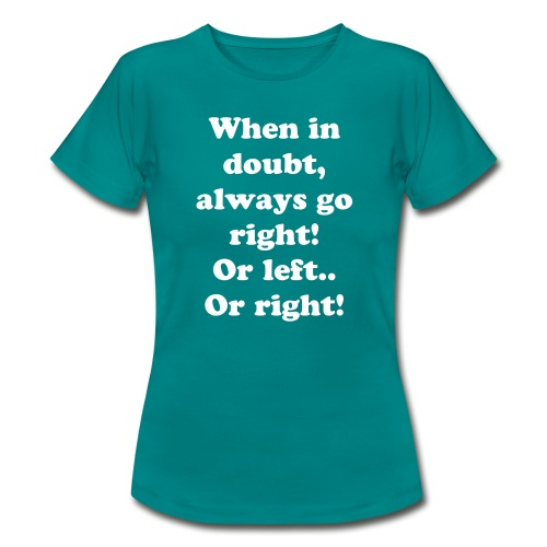 When in doubt... (F) White Text - Women's T-Shirt