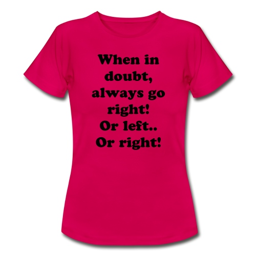 When in doubt... (F) Black Text - Women's T-Shirt