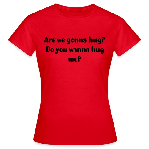Are we gonna hug? (F) Black Text - Women's T-Shirt