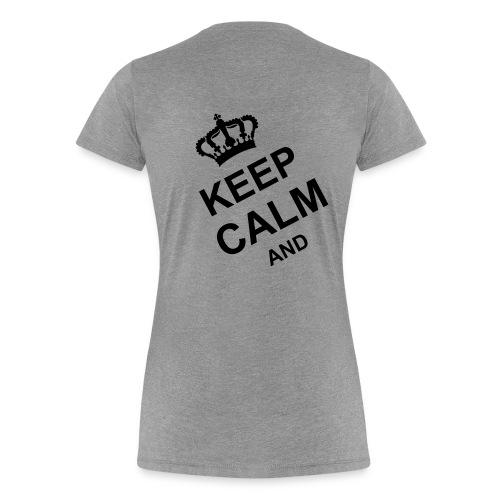 Tee Shirt Premium Femme. Keep Calm And - T-shirt Premium Femme