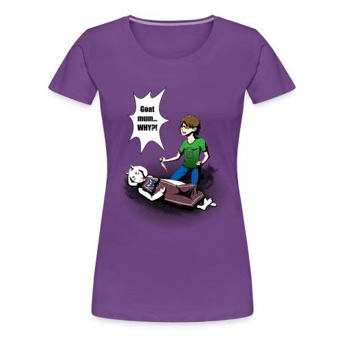 Goat Mum why?! Womens T-shirt - Women's Premium T-Shirt