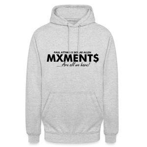 MXMENT$ ... Are all we have! Unisex Hoodie - Unisex Hoodie