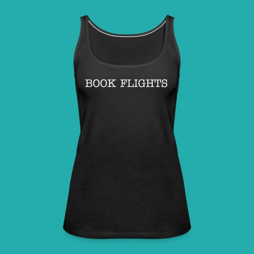 BOOK FLIGHTS T-shirt - Women's Premium Tank Top