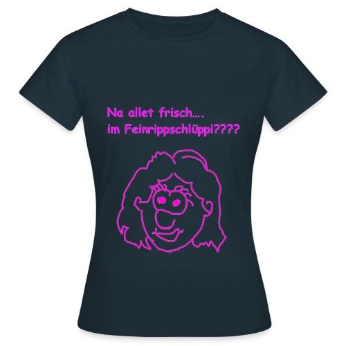 Na alles frisch... ??? - Frauen T-Shirt
