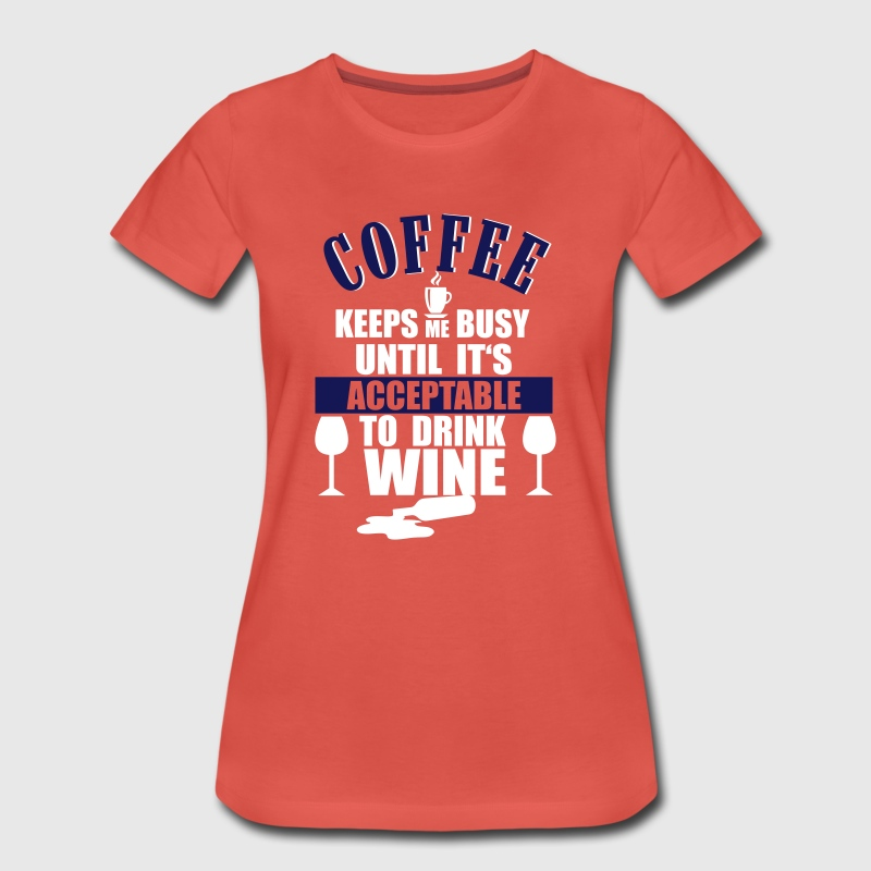 Coffee - Wine T-shirts - Vrouwen Premium T-shirt