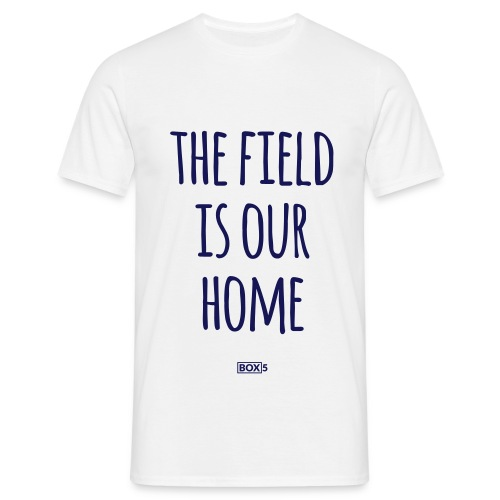 The Field Is Our Home - White Shirt Men - Men's T-Shirt