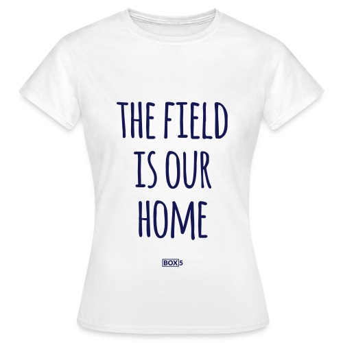The Field Is Our Home - White Shirt Women - Women's T-Shirt