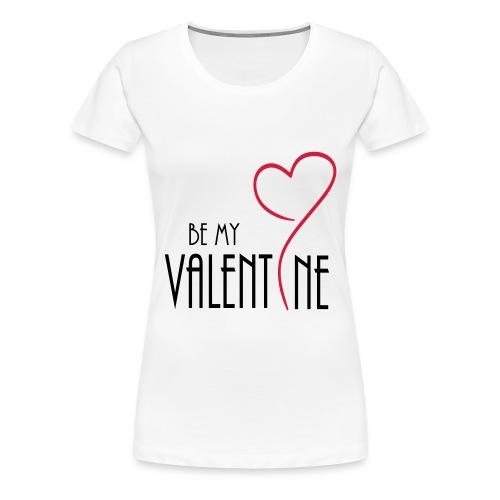 Be my valetine - Women's Premium T-Shirt