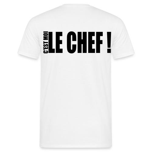 Tee shirt Homme! C'est moi le chef! - T-shirt Homme