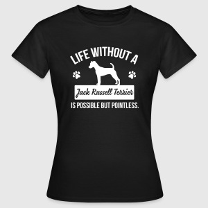 Dog shirt: Life without a Jack Russell = pointless Magliette - Maglietta da donna