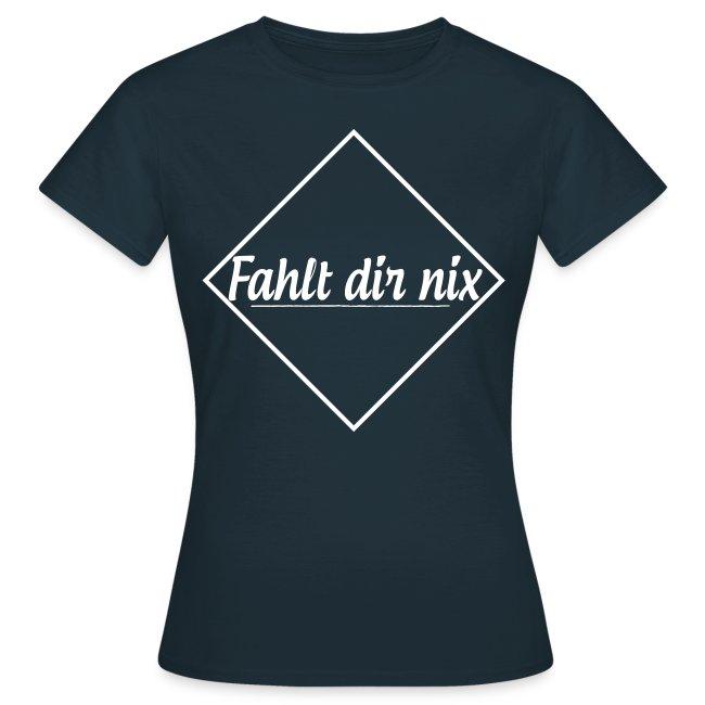 Fahlt dir nix | Frauen Tshirt