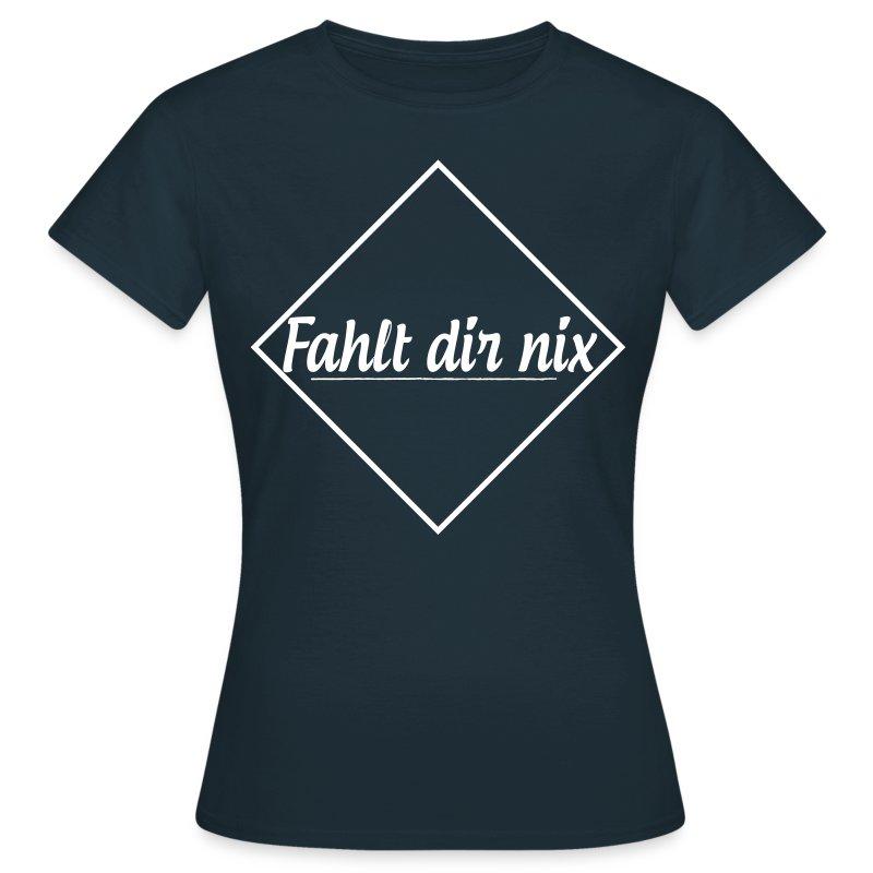 Fahlt dir nix   Frauen Tshirt - Frauen T-Shirt