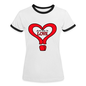 Are you in love - Women's Ringer T-Shirt