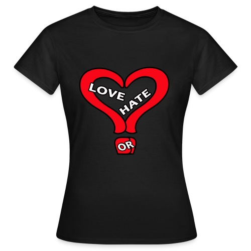 love or hate - Women's T-Shirt