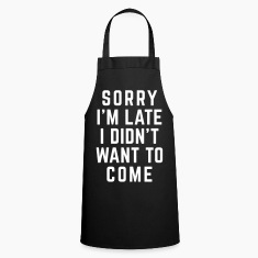Sorry I'm Late Funny Quote  Aprons