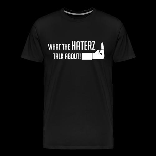Männer-Premium t-shirt Schwarz What the haterz talk about - Männer Premium T-Shirt