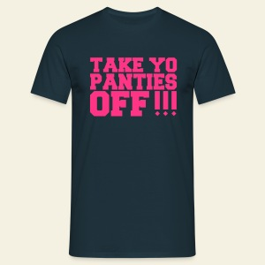 Take Yo Panties Off - T-shirt Homme