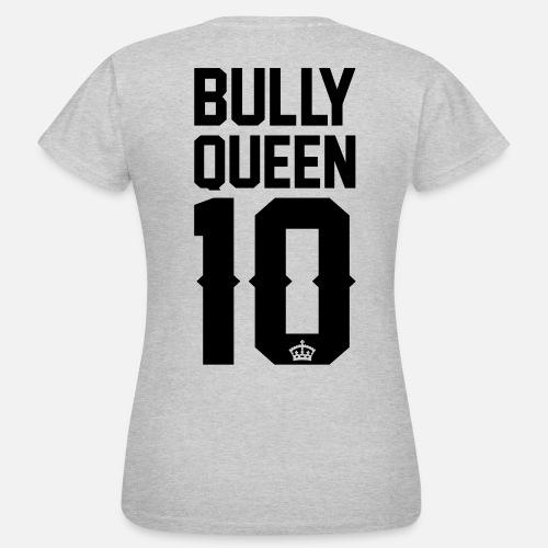 Bully-Queen - Frauen T-Shirt - Frauen T-Shirt