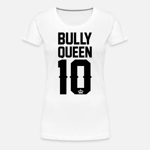 Bully-Queen - Frauen Premium T-Shirt Frontdruck - Frauen Premium T-Shirt