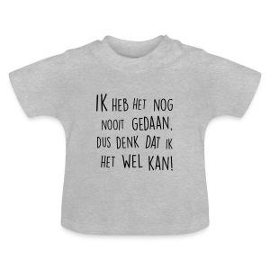 Nooit gedaan, dus denk dat ik het kan - Baby T-shirt
