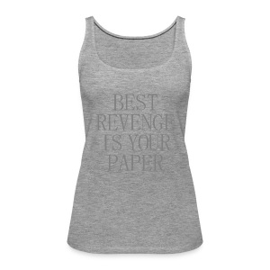 Best revenge is your paper -  - Débardeur Premium Femme