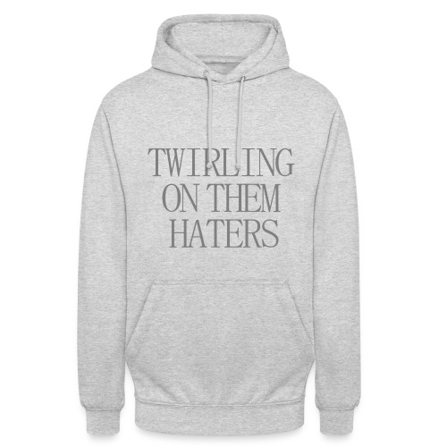 Twerling on them haters - Hoodie - Sweat-shirt à capuche unisexe