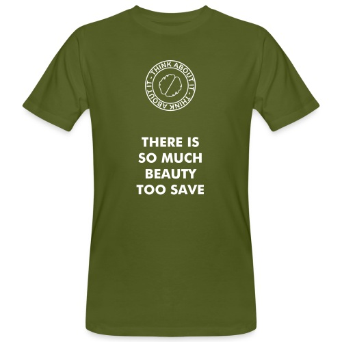 THERES SO MUCH BEAUTY TOO SAVE - Mannen Bio-T-shirt