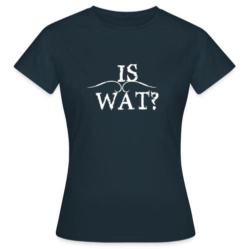 Is wat? - Frauen T-Shirt