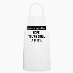Still A Bitch Funny Quote  Aprons