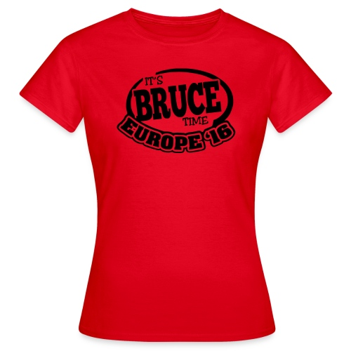 It's Bruce Time: Europe 2016 - Frauen T-Shirt