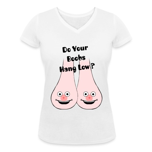 Do Your Boobs Hang Low ? - Women's V-Neck T-Shirt
