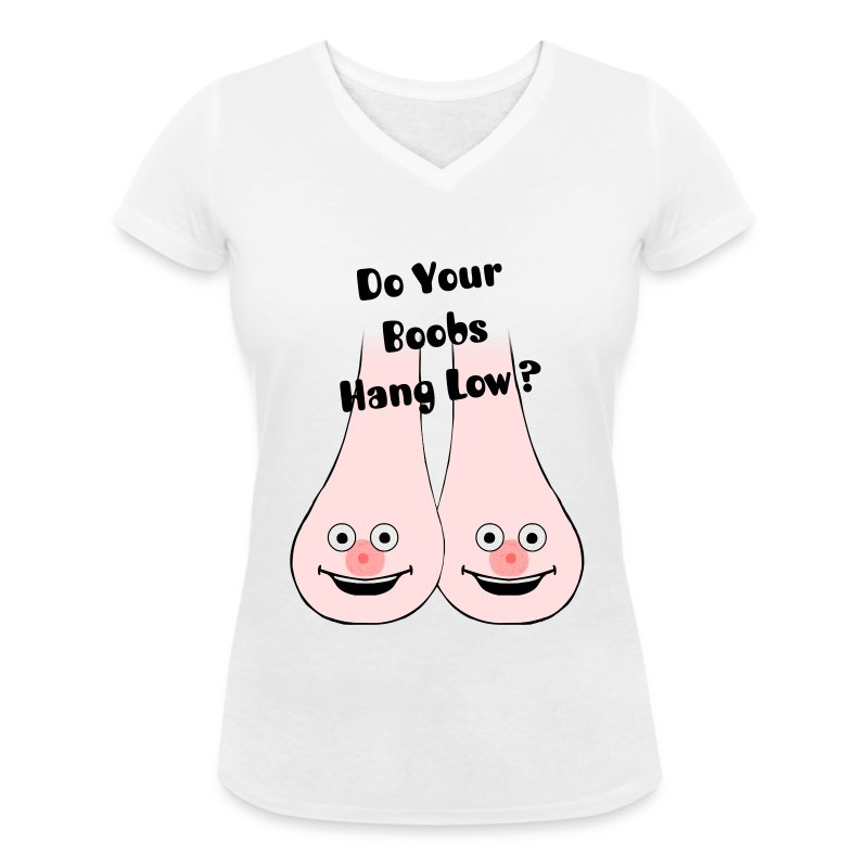 Do Your Boobs Hang Low ? - Women's Organic V-Neck T-Shirt by Stanley & Stella