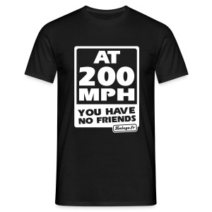At 200 MPH you have no friends! - T-shirt Homme