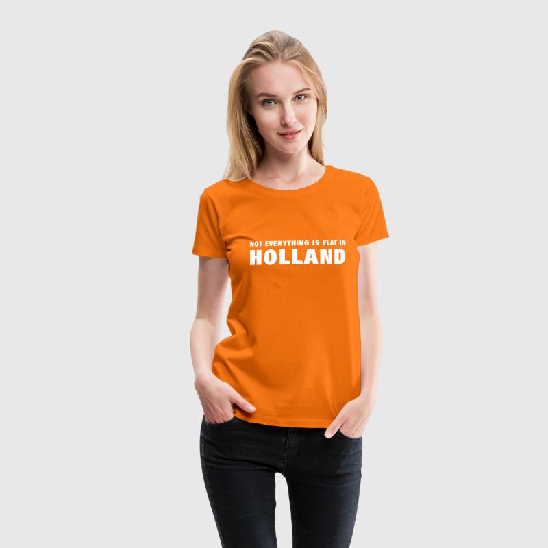 Not everything is flat in Holland T-shirts - Vrouwen Premium T-shirt