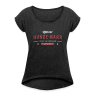 T-Shirts ~ Frauen T-Shirt mit gerollten Ärmeln ~ Hunde-Narr - by PfotenSchild