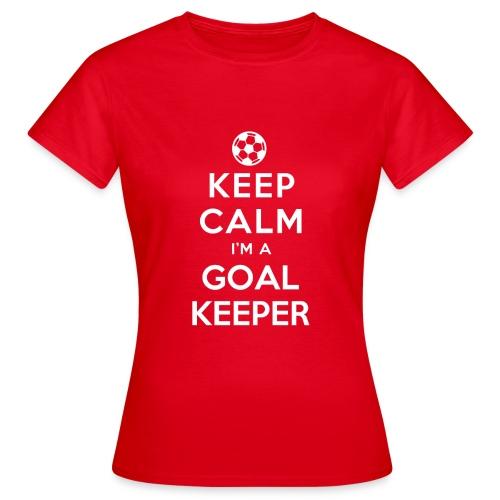 Keep Calm I'm A Goalkeeper Women's Shirt - Women's T-Shirt
