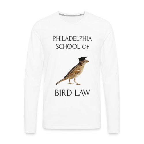Philadelphia School of Bird Law - Men's Premium Longsleeve Shirt