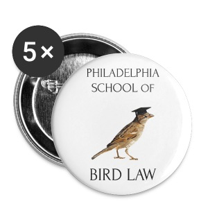 Philadelphia School of Bird Law - Buttons small 25 mm