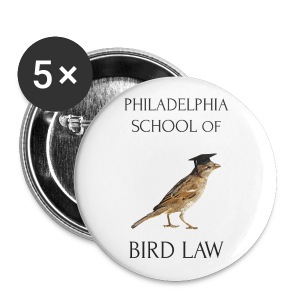 Philadelphia School of Bird Law - Buttons large 56 mm